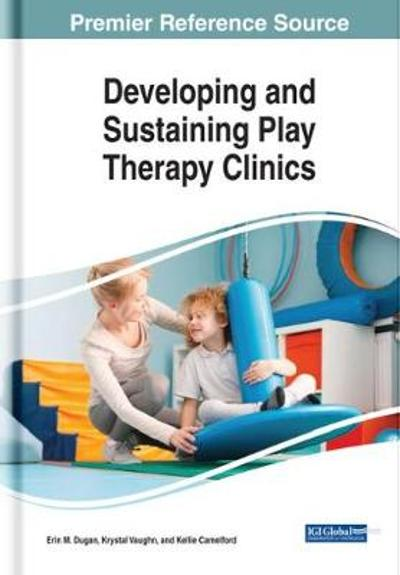 Developing and Sustaining Play Therapy Clinics - Erin M. Dugan