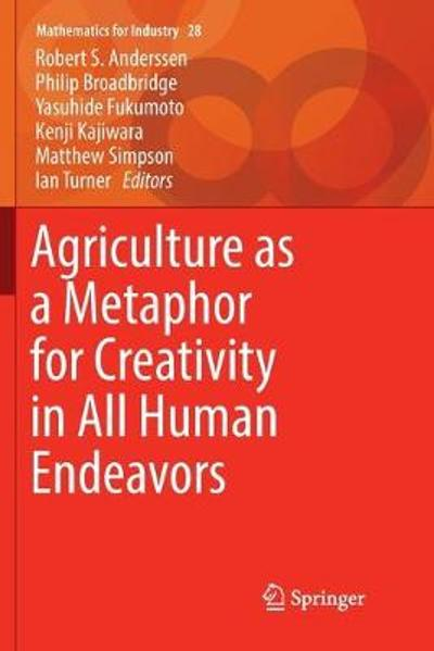 Agriculture as a Metaphor for Creativity in All Human Endeavors - Robert S. Anderssen