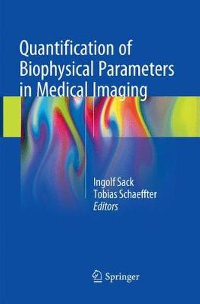 Quantification of Biophysical Parameters in Medical Imaging - Ingolf Sack
