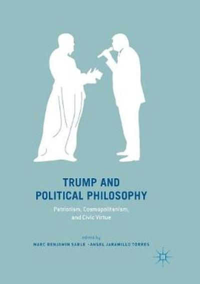 Trump and Political Philosophy - Marc Benjamin Sable