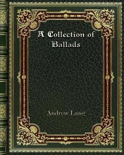 A Collection of Ballads - Andrew Lang