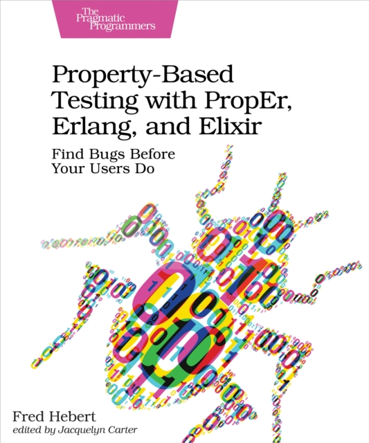 Property-Based Testing with PropEr, Erlang, and Elixir - Fred Hebert