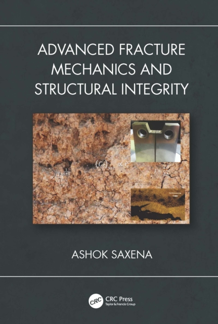 Advanced Fracture Mechanics and Structural Integrity - Ashok Saxena