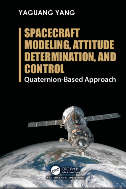 Spacecraft Modeling, Attitude Determination, and Control - Yaguang Yang