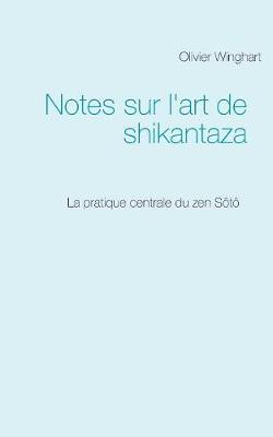 Notes Sur l'Art de Shikantaza - Olivier Winghart