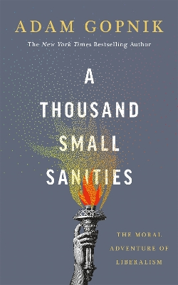 A Thousand Small Sanities - Adam Gopnik