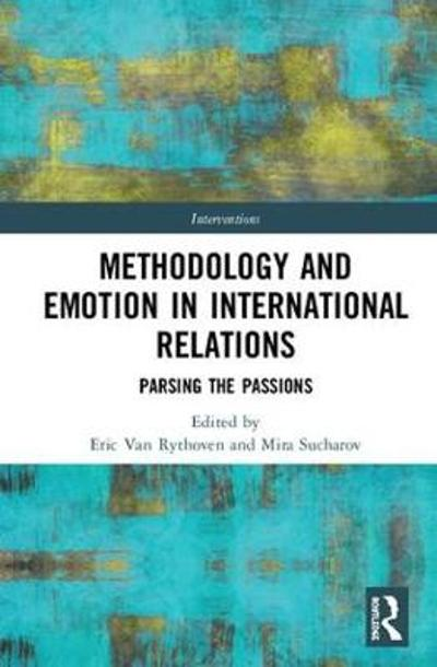 Methodology and Emotion in International Relations - Eric Van Rythoven