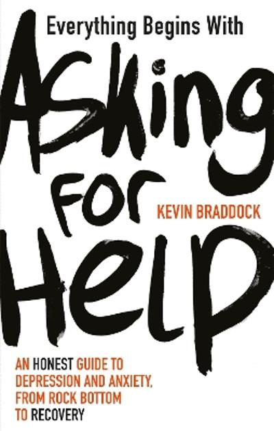 Everything Begins with Asking for Help - Kevin Braddock