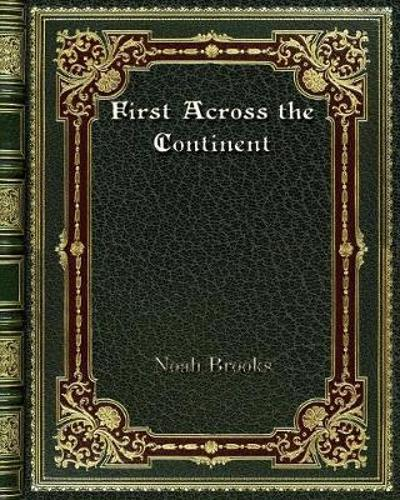 First Across the Continent - Noah Brooks