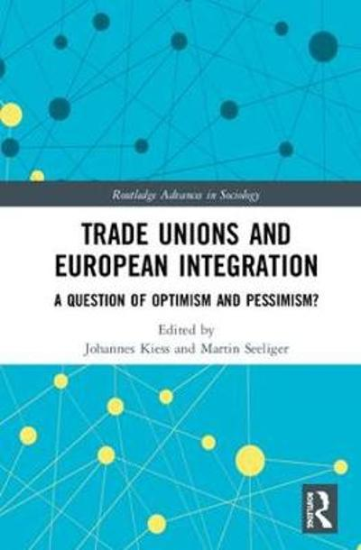 Trade Unions and European Integration - Johannes M Kiess