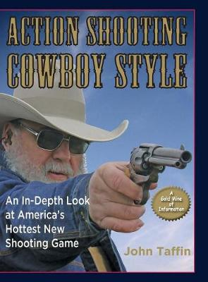 Action Shooting Cowboy Style - John Taffin