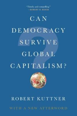 Can Democracy Survive Global Capitalism? - Robert Kuttner