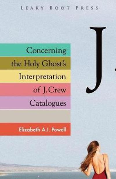 Concerning the Holy Ghost's Interpretation of J. Crew Catalogues - Elizabeth A I Powell