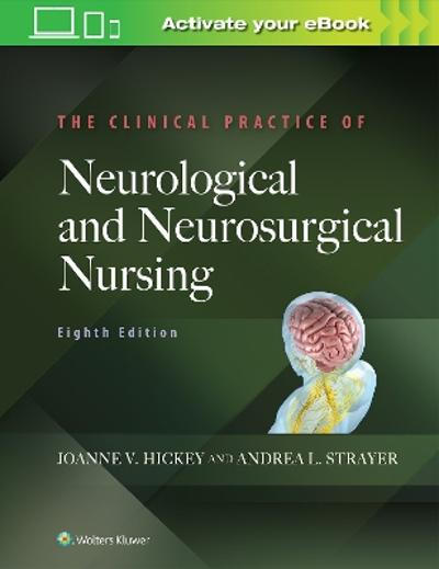 The Clinical Practice of Neurological and Neurosurgical Nursing - Joanne V. Hickey