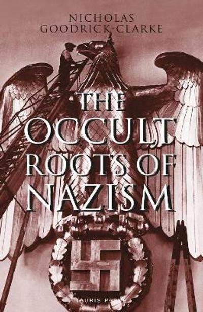 The Occult Roots of Nazism - Nicholas Goodrick-Clarke