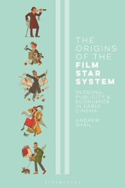 The Origins of the Film Star System - Andrew Shail