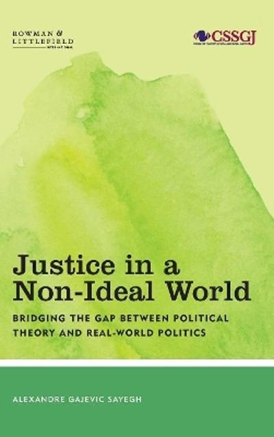Justice in a Non-Ideal World - Alexandre Gajevic Sayegh