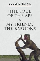 The Soul of the Ape & My Friends the Baboons - Eugene Marais David Major