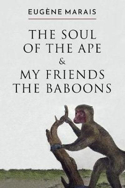 The Soul of the Ape & My Friends the Baboons - Eugene Marais