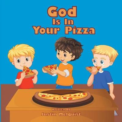 God Is in Your Pizza - Justin Melquist