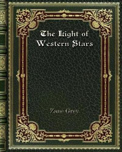 The Light of Western Stars - Zane Grey