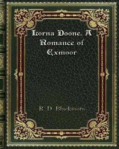 Lorna Doone. A Romance of Exmoor - R D Blackmore