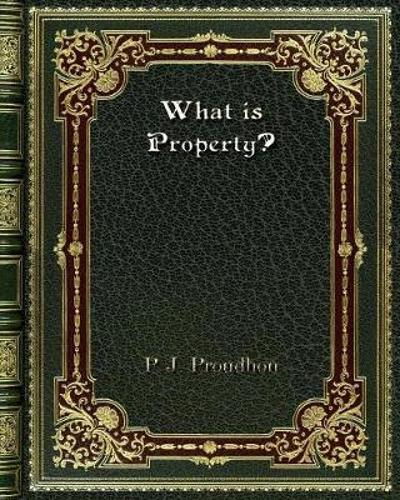 What is Property? - P J Proudhon