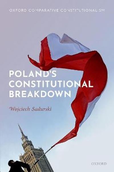 Poland's Constitutional Breakdown - Wojciech Sadurski