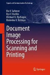 Document Image Processing for Scanning and Printing - Ilia V. Safonov Ilya V. Kurilin Michael N. Rychagov Ekaterina V. Tolstaya