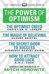 The Power of Optimism (Condensed Classics): The Optimist Creed; The Magic of Believing; The Secret Door to Success; How to Attract Good Luck - Claude M. Bristol Florence Scovel-Shinn A.H.Z. Carr Mitch Horowitz
