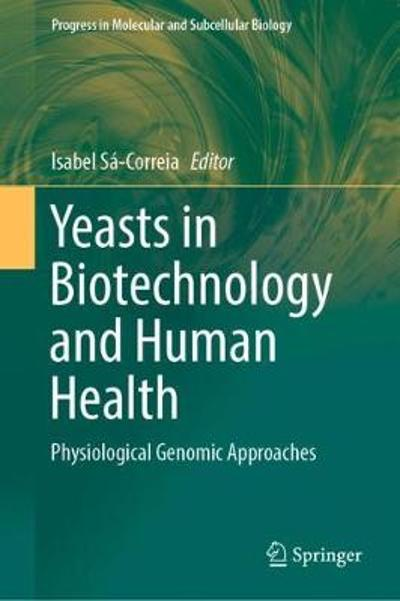 Yeasts in Biotechnology and Human Health - Isabel Sa-Correia