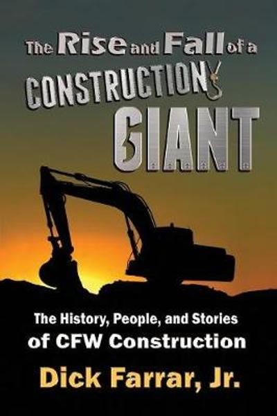 The Rise and Fall of a Construction Giant - Dick Farrar Jr