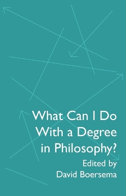 What Can I Do with a Degree in Philosophy? - David Boersema
