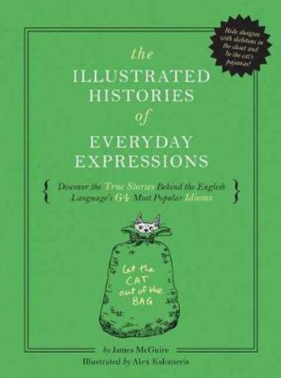The Illustrated Histories of Everyday Expressions - James McGuire