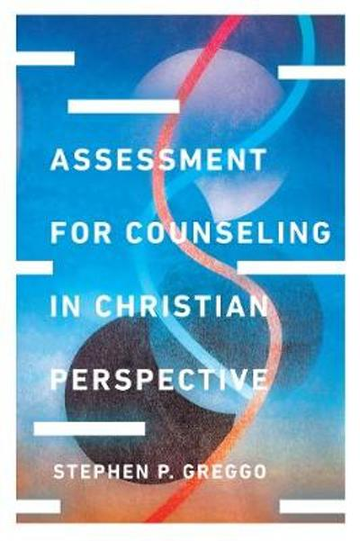 Assessment for Counseling in Christian Perspective - Stephen P. Greggo