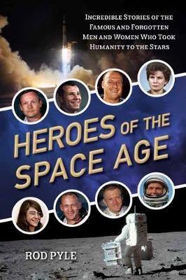 Heroes of the Space Age - Rod Pyle