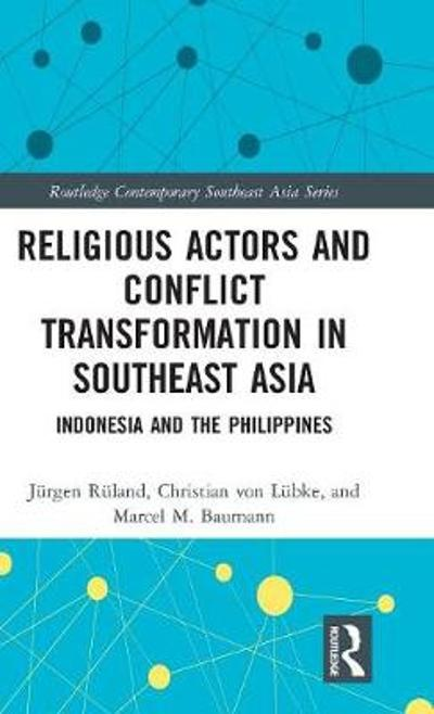 Religious Actors and Conflict Transformation in Southeast Asia - Jurgen Ruland