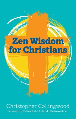 Zen Wisdom for Christians - Christopher Collingwood