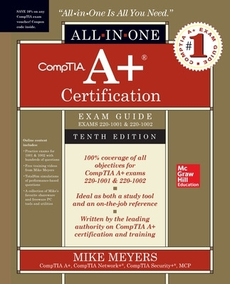 CompTIA A+ Certification All-in-One Exam Guide, Tenth Edition (Exams 220-1001 & 220-1002) - Mike Meyers