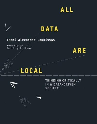 All Data Are Local - Yanni Alexander Loukissas