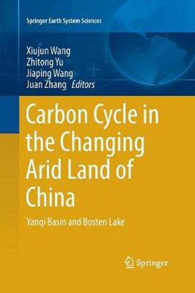 Carbon Cycle in the Changing Arid Land of China - Xiujun Wang