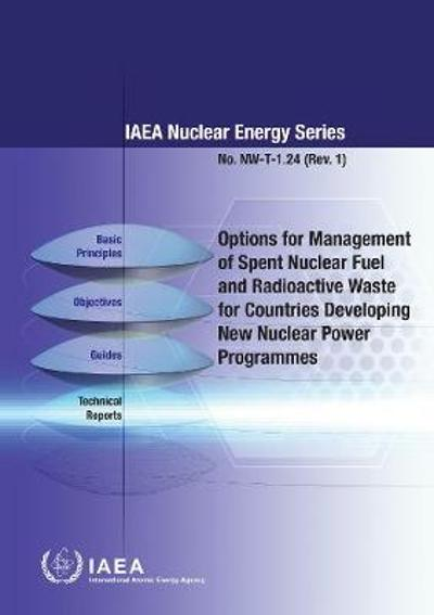 Options for Management of Spent Fuel and Radioactive Waste for Countries Developing New Nuclear Power Programmes - International Atomic Energy Agency