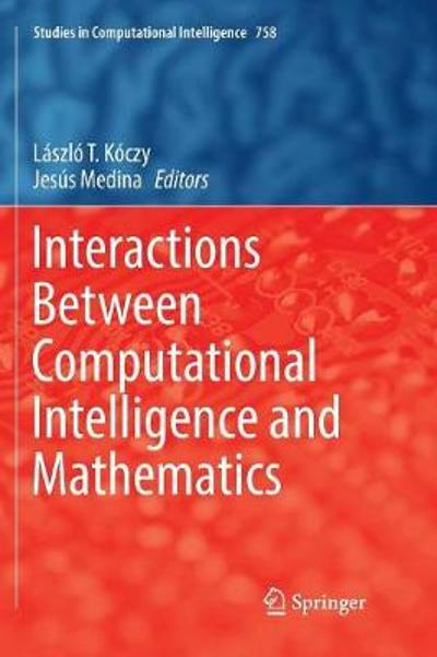 Interactions Between Computational Intelligence and Mathematics - Laszlo T. Koczy