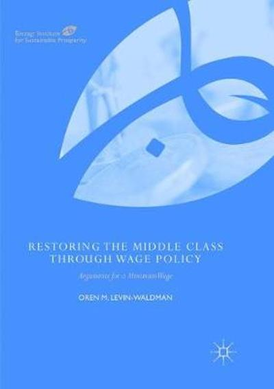Restoring the Middle Class through Wage Policy - Oren M. Levin-Waldman