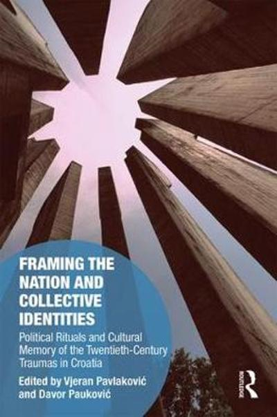 Framing the Nation and Collective Identities - Vjeran Pavlakovic