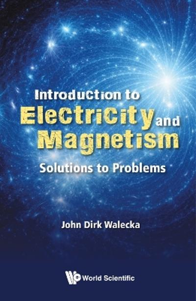Introduction To Electricity And Magnetism: Solutions To Problems - John Dirk Walecka