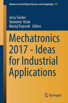 Mechatronics 2017 - Ideas for Industrial Applications - Jerzy Swider