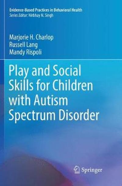 Play and Social Skills for Children with Autism Spectrum Disorder - Marjorie H. Charlop