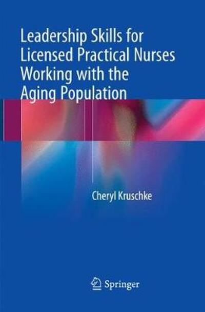 Leadership Skills for Licensed Practical Nurses Working with the Aging Population - Cheryl Kruschke