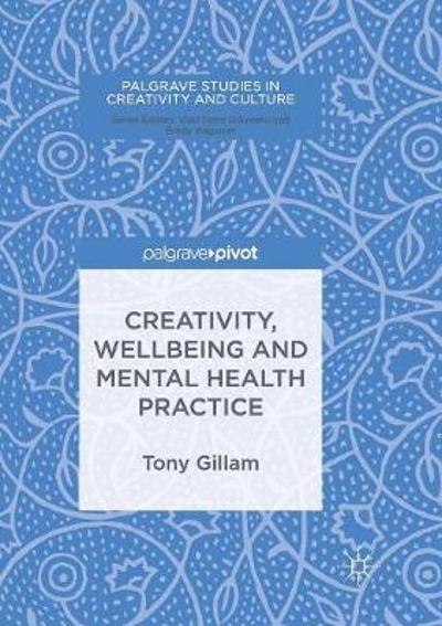 Creativity, Wellbeing and Mental Health Practice - Tony Gillam
